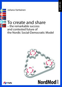 To create and share – the remarkable success and contested future of the Nordic Social-Democratic Model